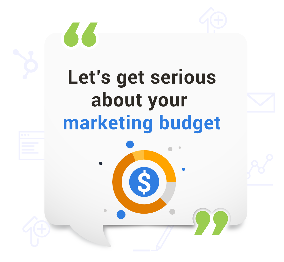 Let's get serious about your marketing budget